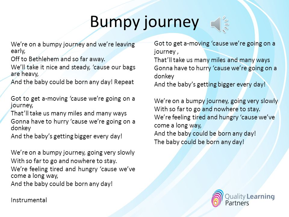 Bumpy journey Got to get a-moving 'cause we're going on a journey ,