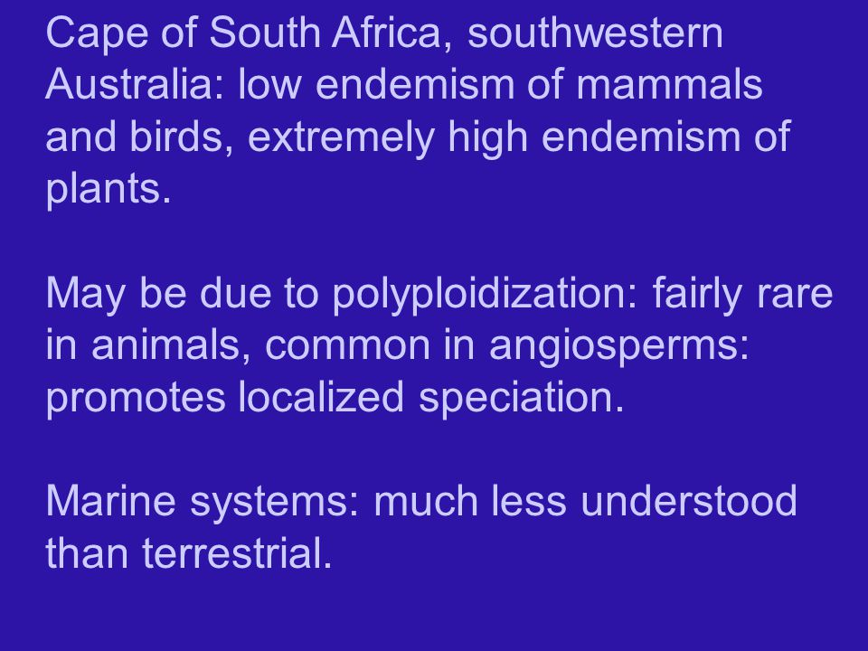 Cape of South Africa, southwestern Australia: low endemism of mammals and birds, extremely high endemism of plants.