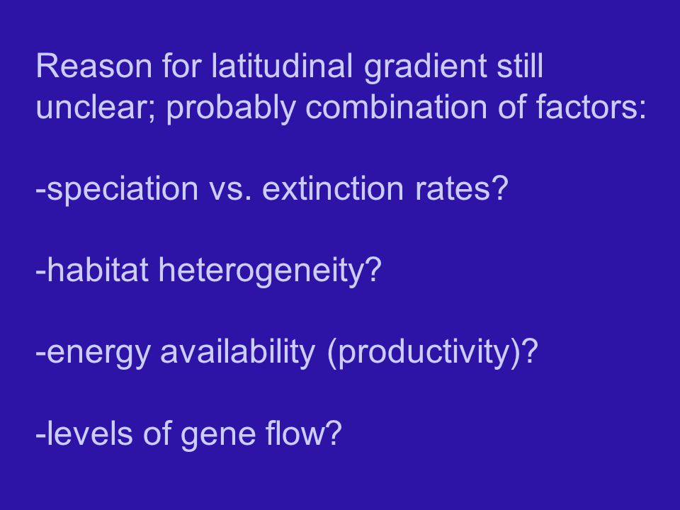 Reason for latitudinal gradient still unclear; probably combination of factors: