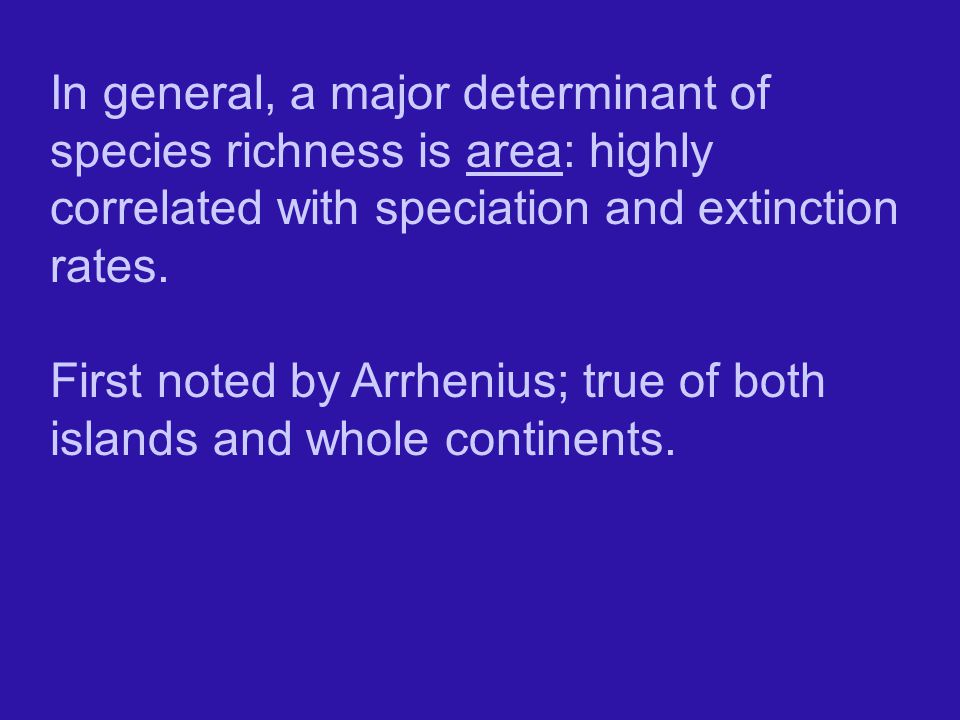 In general, a major determinant of species richness is area: highly correlated with speciation and extinction rates.