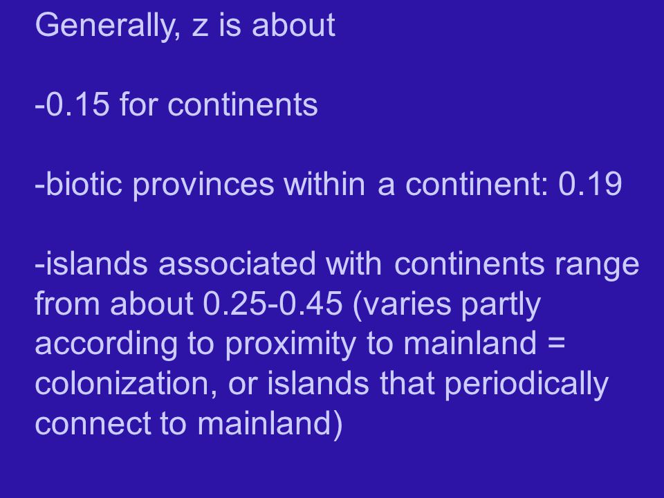 Generally, z is about -0.15 for continents. -biotic provinces within a continent: 0.19.