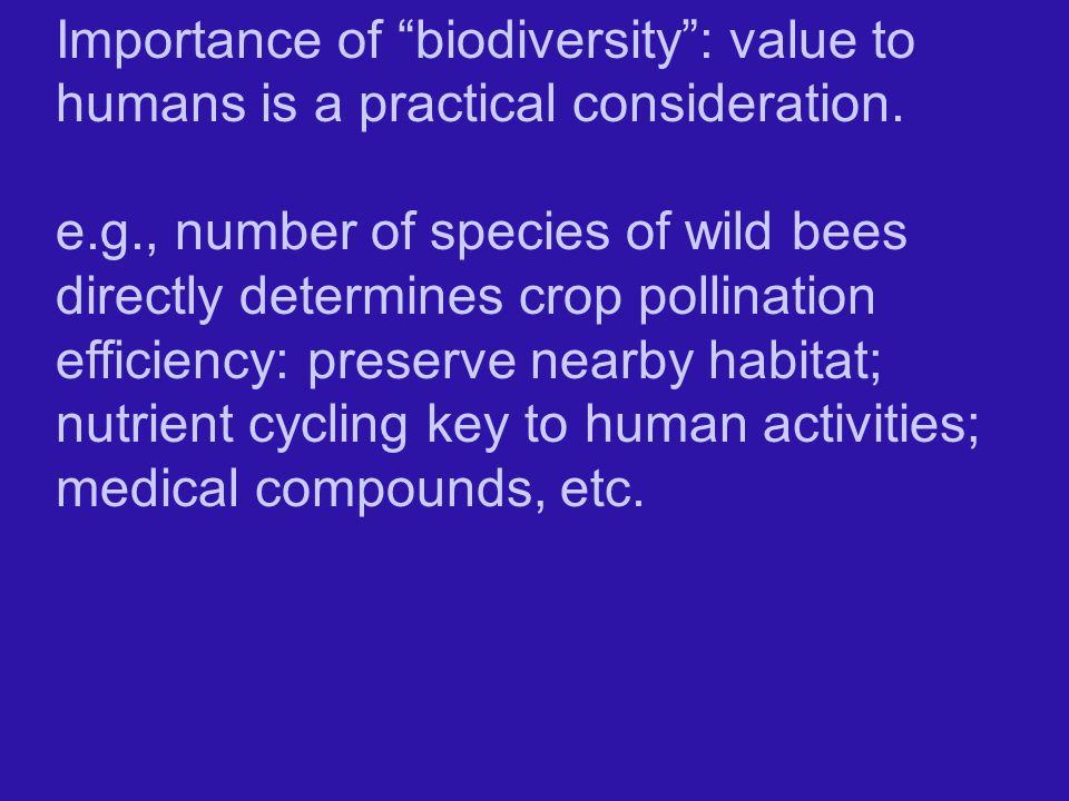 Importance of biodiversity : value to humans is a practical consideration.