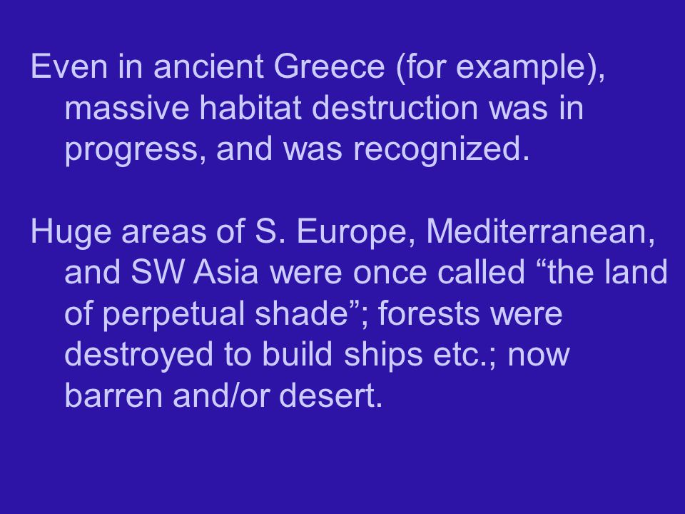 Even in ancient Greece (for example), massive habitat destruction was in progress, and was recognized.