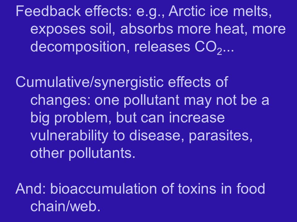 Feedback effects: e.g., Arctic ice melts, exposes soil, absorbs more heat, more decomposition, releases CO2...