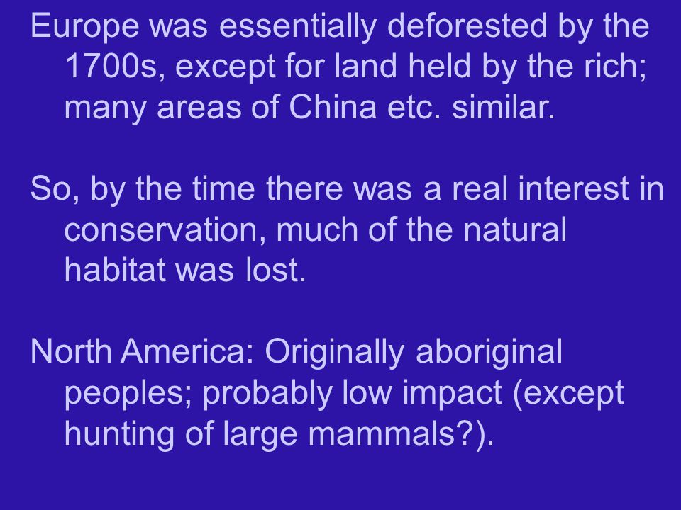 Europe was essentially deforested by the 1700s, except for land held by the rich; many areas of China etc. similar.