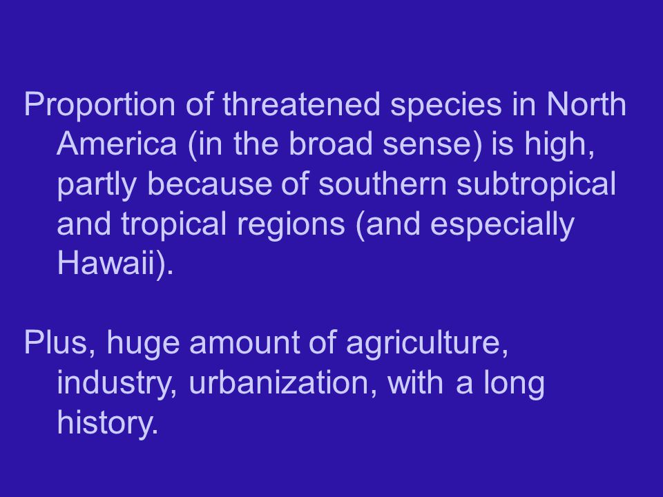 Proportion of threatened species in North America (in the broad sense) is high, partly because of southern subtropical and tropical regions (and especially Hawaii).