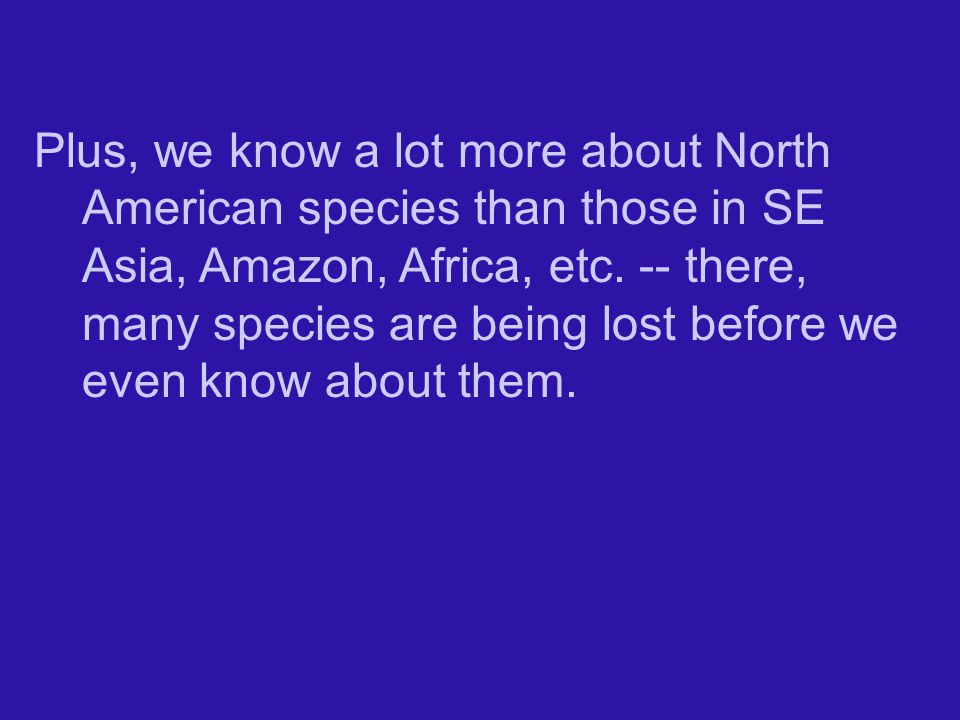 Plus, we know a lot more about North American species than those in SE Asia, Amazon, Africa, etc.