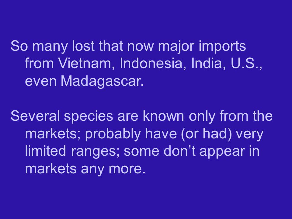 So many lost that now major imports from Vietnam, Indonesia, India, U
