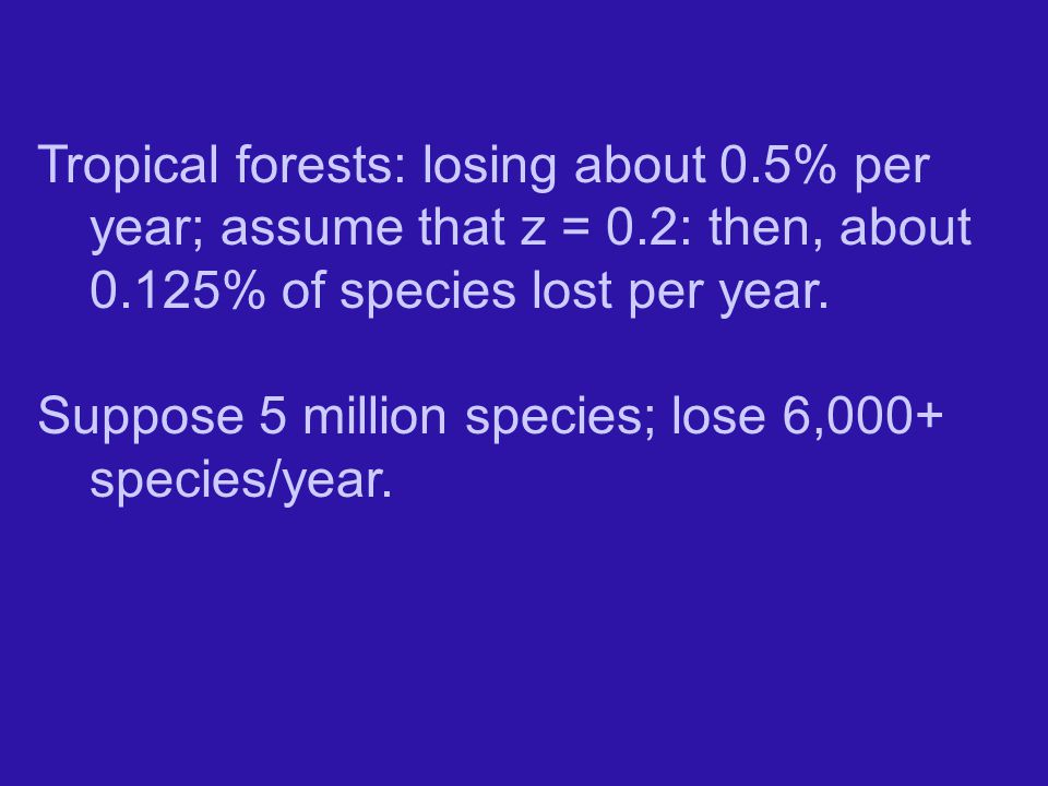 Tropical forests: losing about 0. 5% per year; assume that z = 0