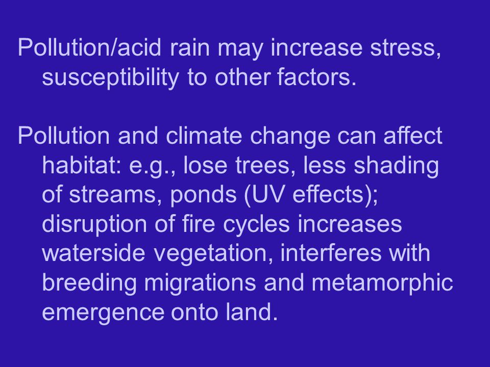 Pollution/acid rain may increase stress, susceptibility to other factors.
