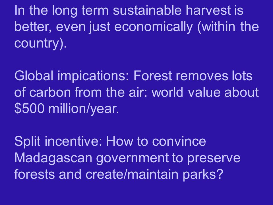 In the long term sustainable harvest is better, even just economically (within the country).