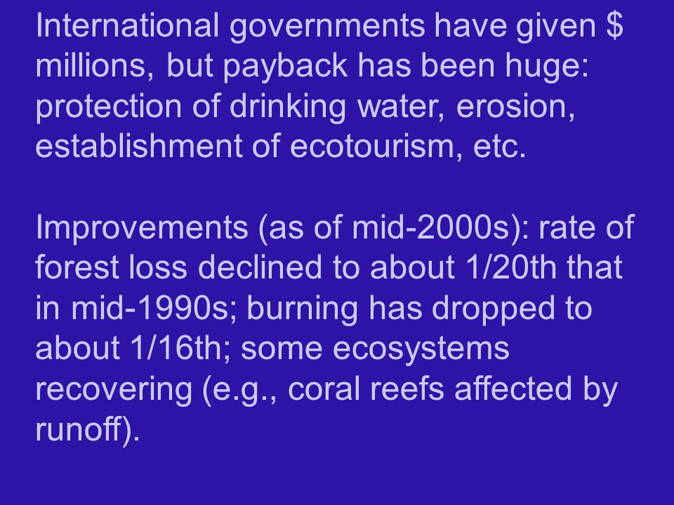 International governments have given $ millions, but payback has been huge: protection of drinking water, erosion, establishment of ecotourism, etc.