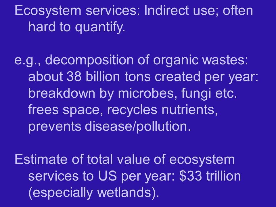 Ecosystem services: Indirect use; often hard to quantify.