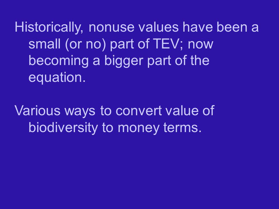 Historically, nonuse values have been a small (or no) part of TEV; now becoming a bigger part of the equation.