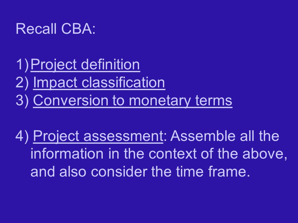 Recall CBA: Project definition. 2) Impact classification. 3) Conversion to monetary terms.