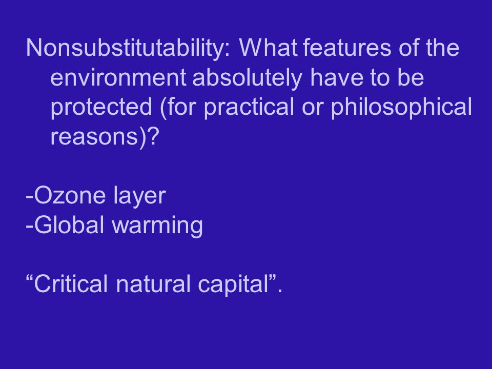 Nonsubstitutability: What features of the environment absolutely have to be protected (for practical or philosophical reasons)