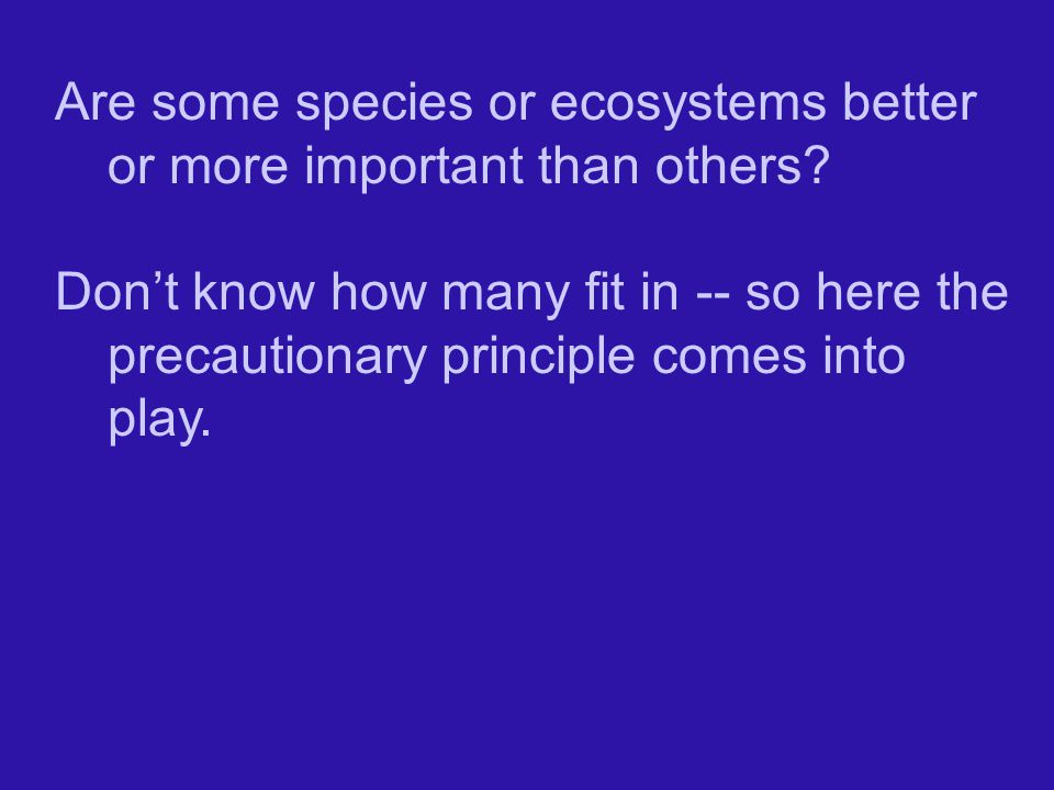 Are some species or ecosystems better or more important than others
