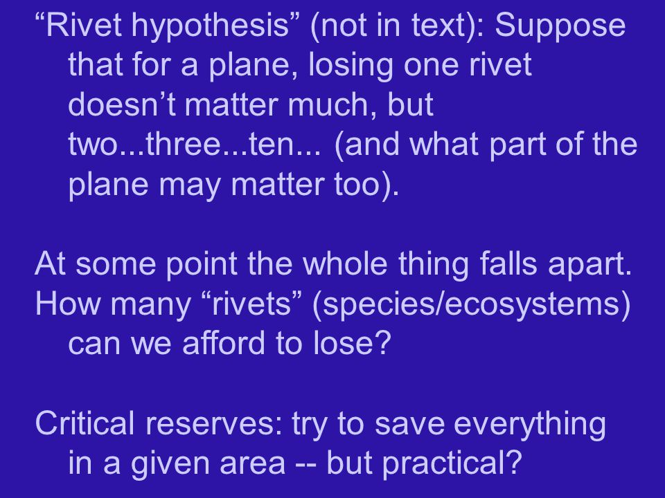 Rivet hypothesis (not in text): Suppose that for a plane, losing one rivet doesn't matter much, but two...three...ten... (and what part of the plane may matter too).