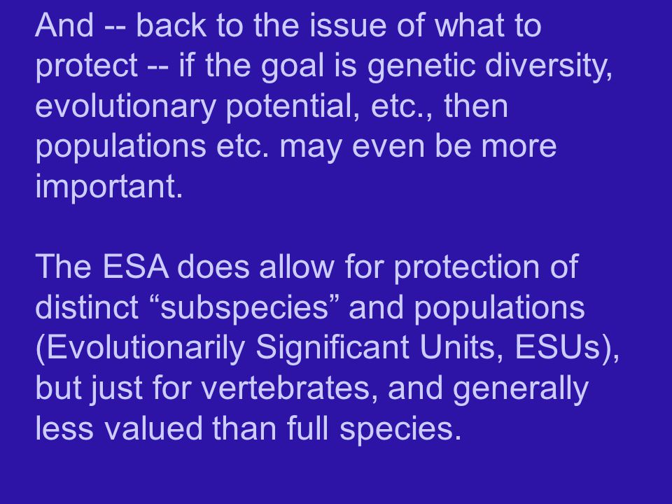 And -- back to the issue of what to protect -- if the goal is genetic diversity, evolutionary potential, etc., then populations etc. may even be more important.