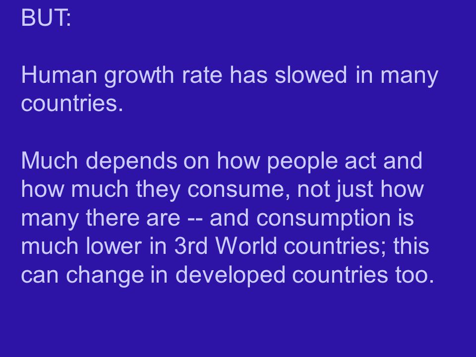 BUT: Human growth rate has slowed in many countries.