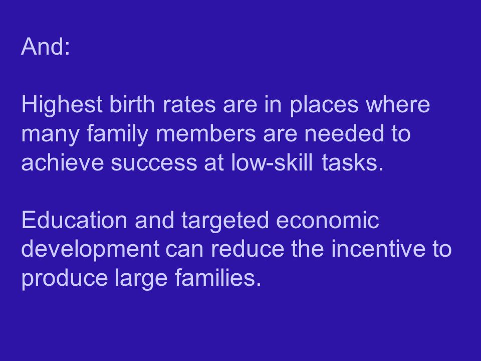 And: Highest birth rates are in places where many family members are needed to achieve success at low-skill tasks.