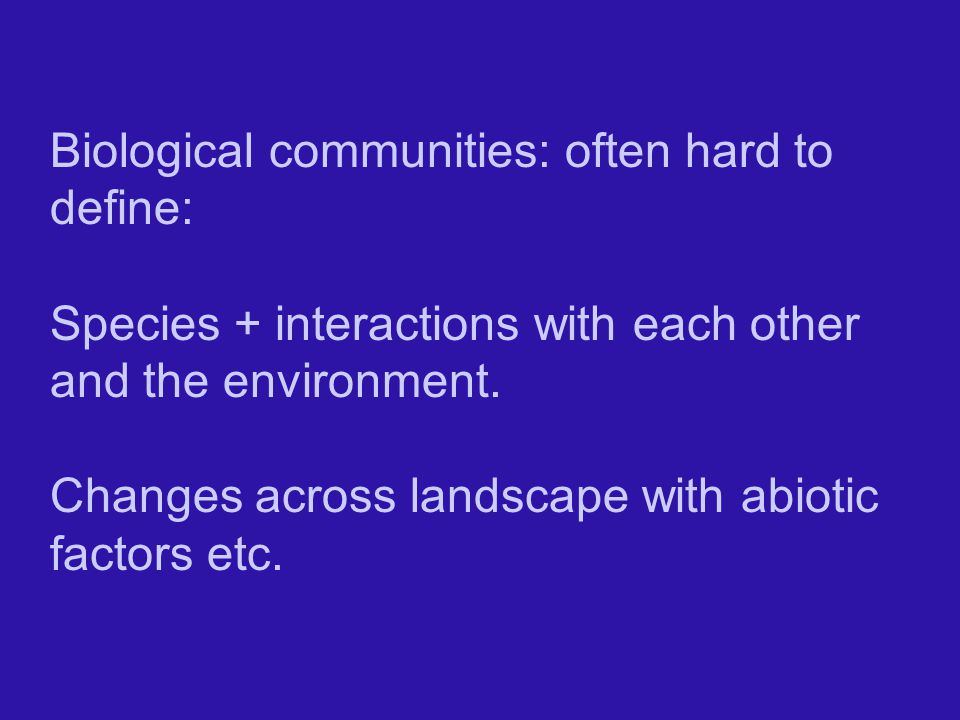 Biological communities: often hard to define: