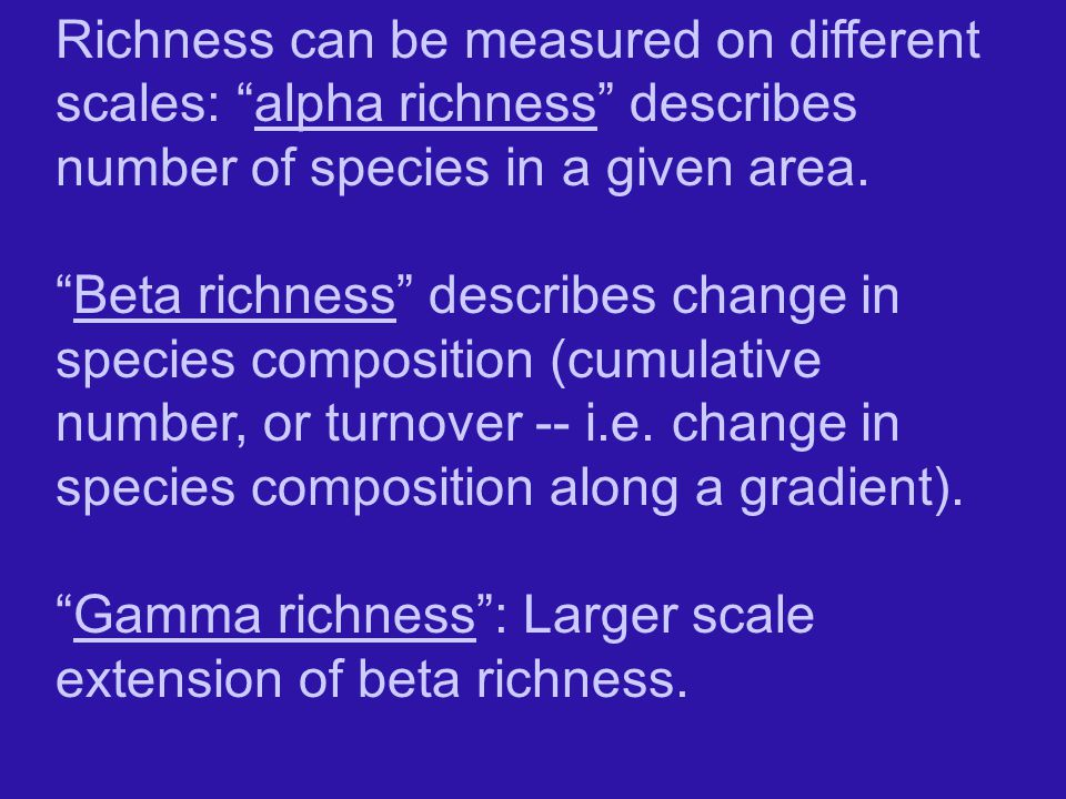 Richness can be measured on different scales: alpha richness describes number of species in a given area.