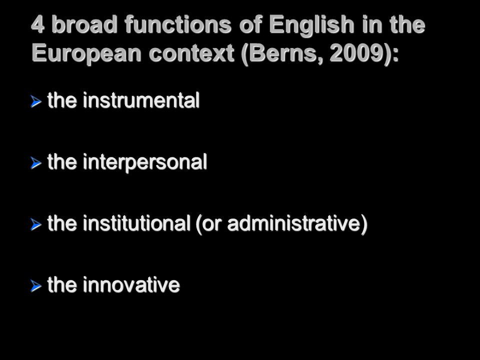 4 broad functions of English in the European context (Berns, 2009):