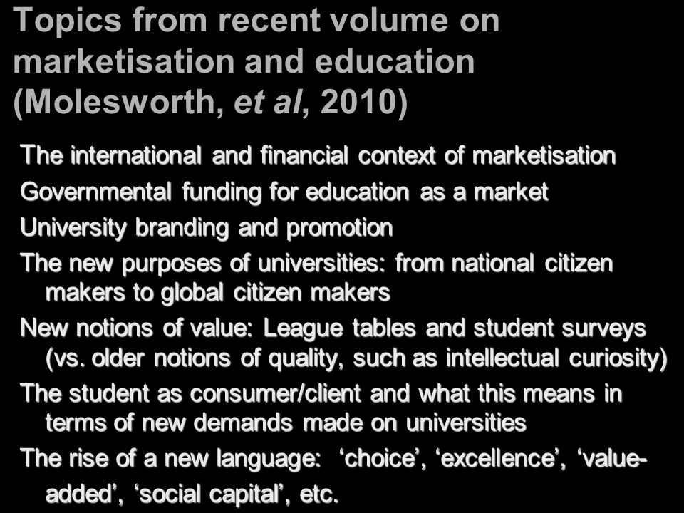 Topics from recent volume on marketisation and education (Molesworth, et al, 2010)