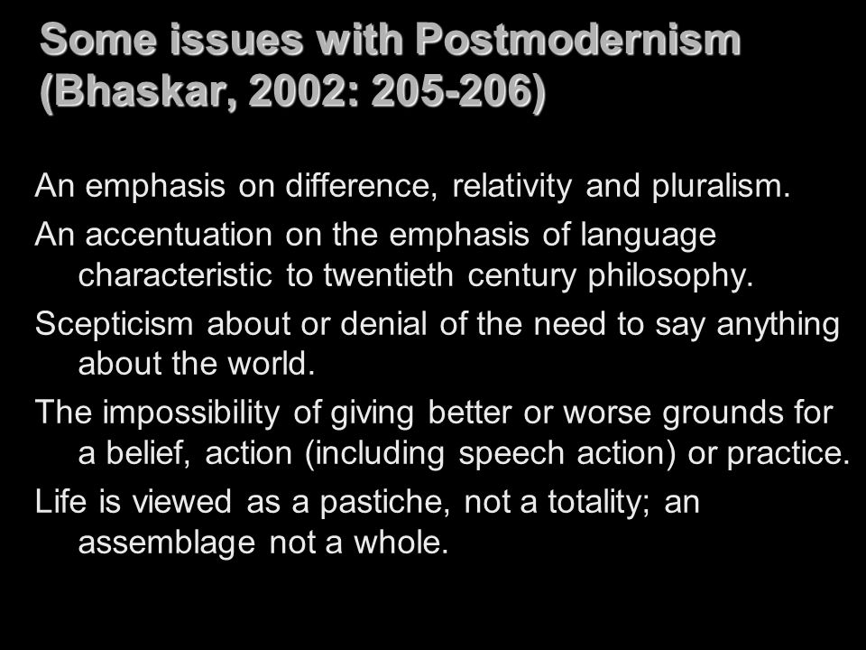Some issues with Postmodernism (Bhaskar, 2002: 205-206)