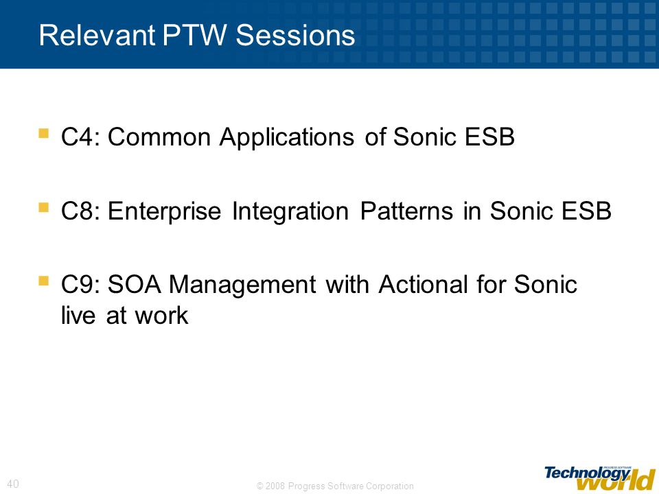 Relevant PTW Sessions C4: Common Applications of Sonic ESB