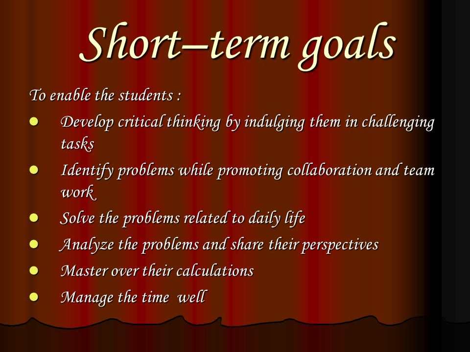 Short–term goals To enable the students :
