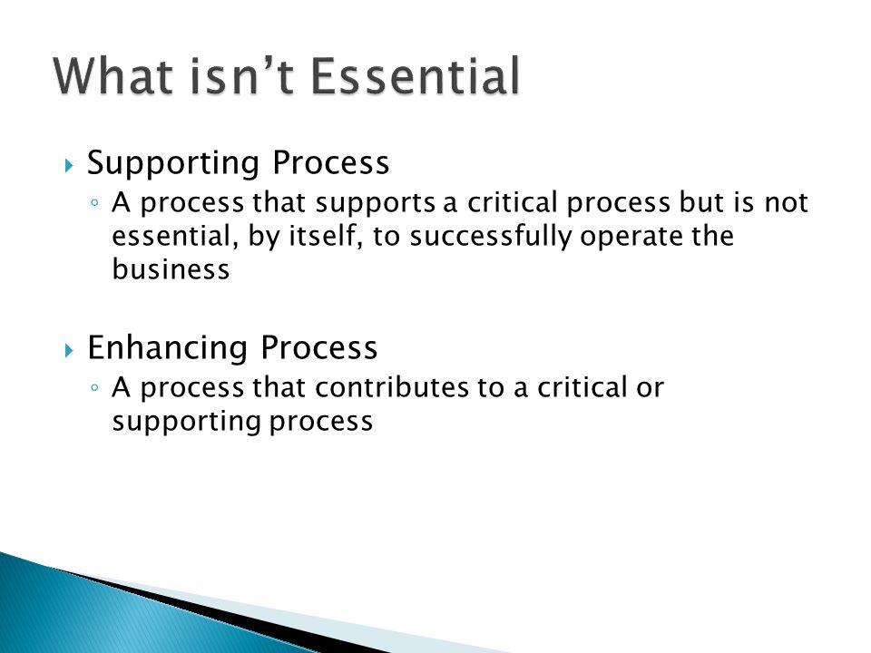 What isn't Essential Supporting Process Enhancing Process
