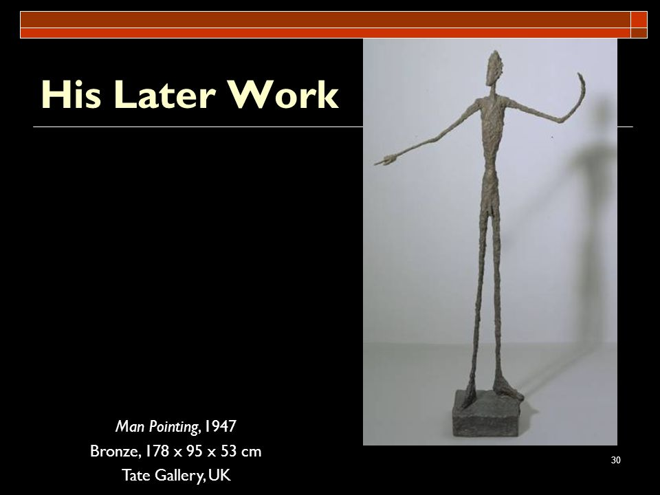 His Later Work Man Pointing, 1947 Bronze, 178 x 95 x 53 cm
