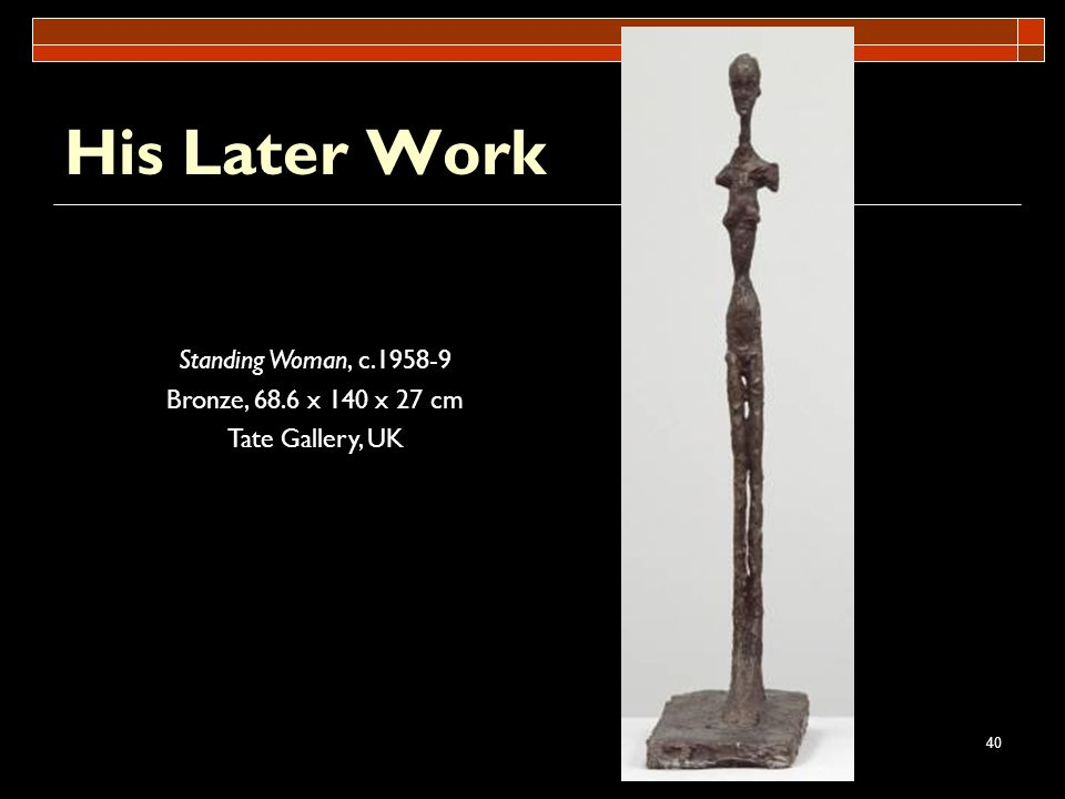 His Later Work Standing Woman, c.1958-9 Bronze, 68.6 x 140 x 27 cm