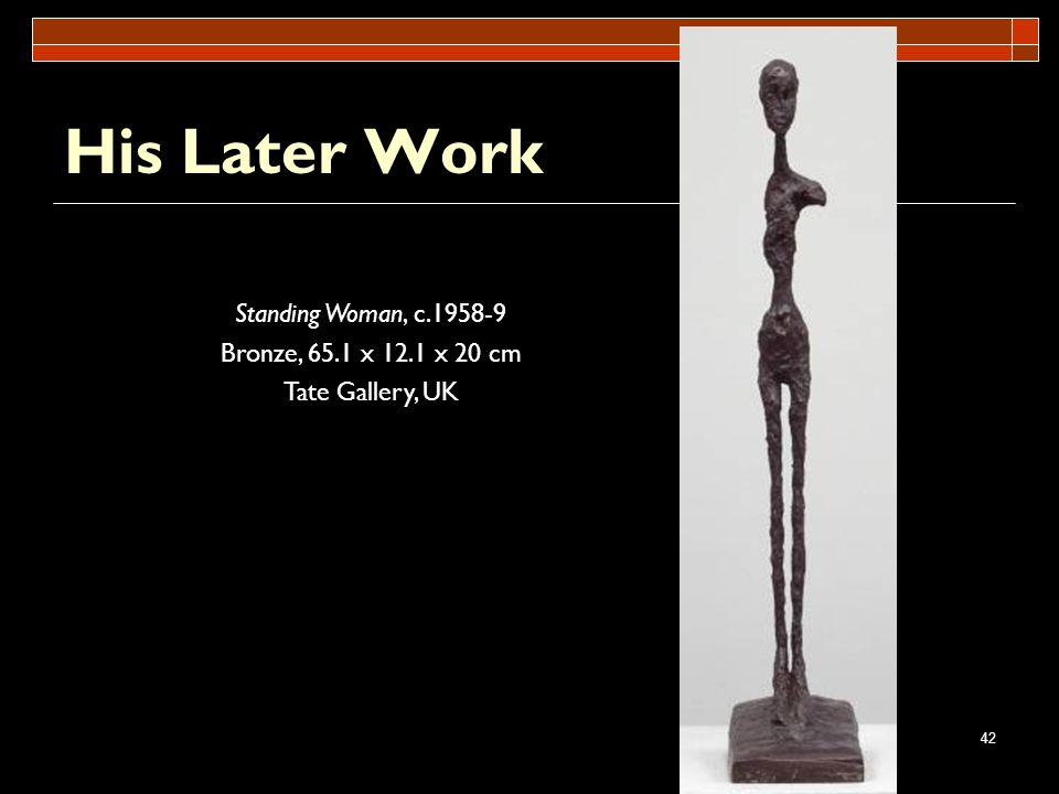 His Later Work Standing Woman, c.1958-9 Bronze, 65.1 x 12.1 x 20 cm