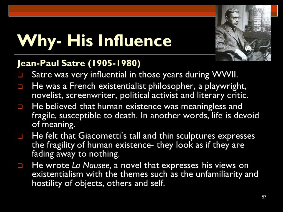 Why- His Influence Jean-Paul Satre (1905-1980)