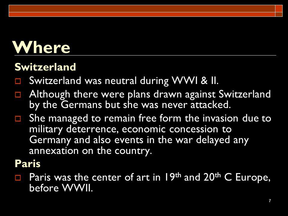 Where Switzerland Switzerland was neutral during WWI & II.