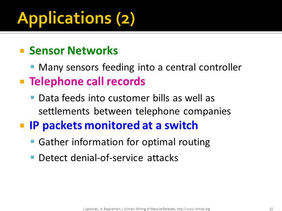 Applications (2) Sensor Networks Telephone call records