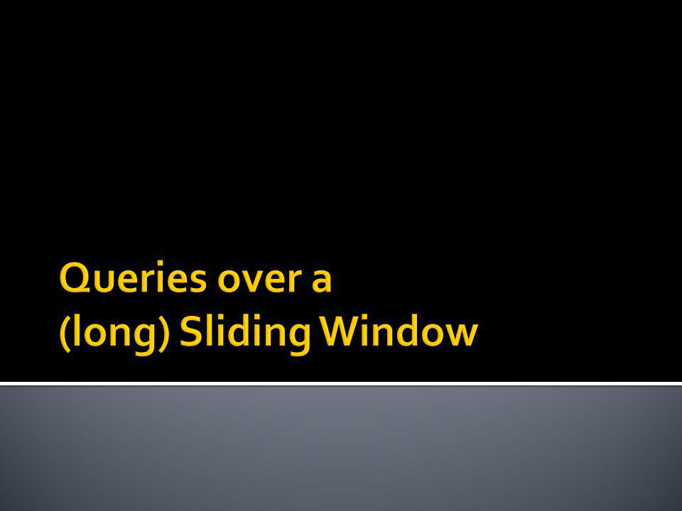Queries over a (long) Sliding Window