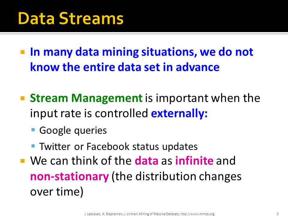 Data Streams In many data mining situations, we do not know the entire data set in advance.