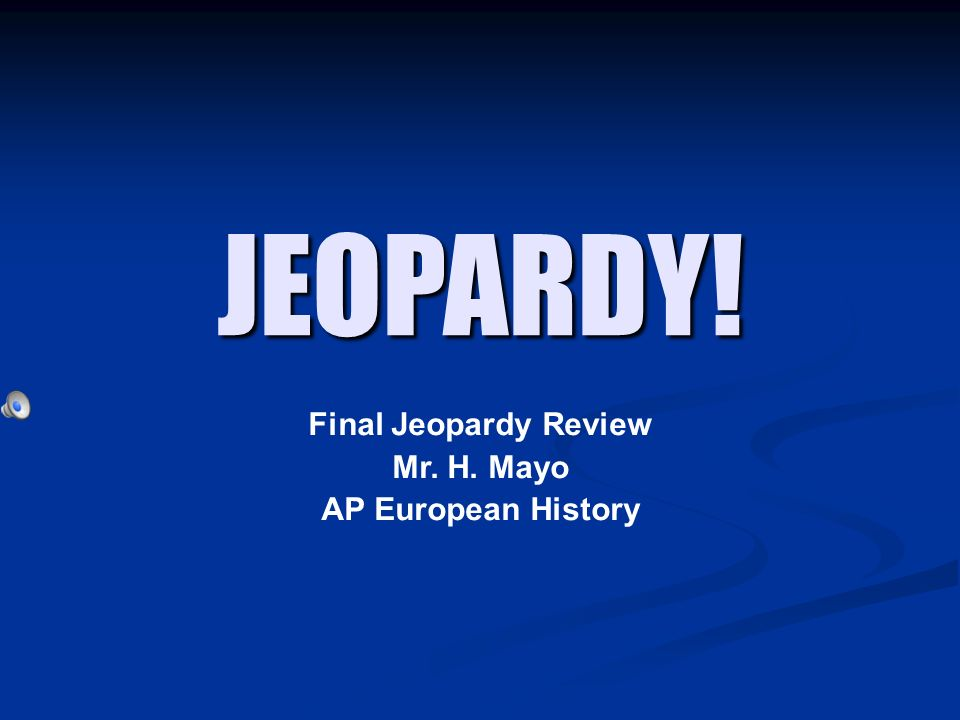 jeopardy final jeopardy review mr h mayo ap european. Black Bedroom Furniture Sets. Home Design Ideas