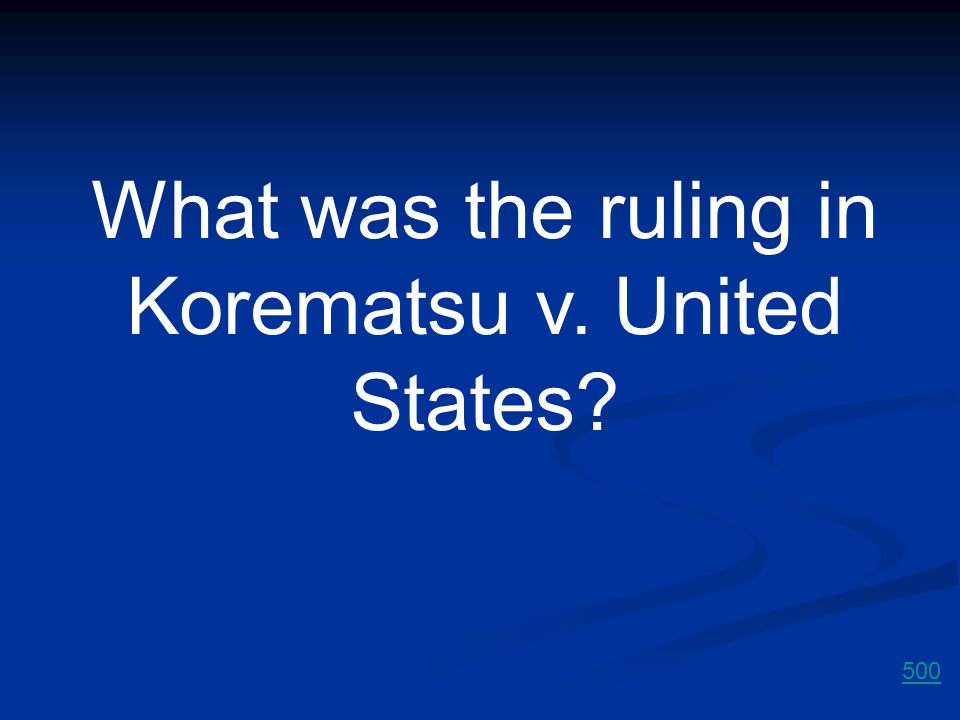 What was the ruling in Korematsu v. United States