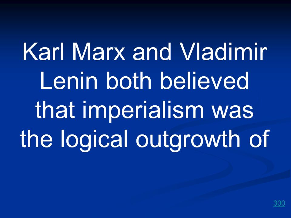 Karl Marx and Vladimir Lenin both believed that imperialism was the logical outgrowth of
