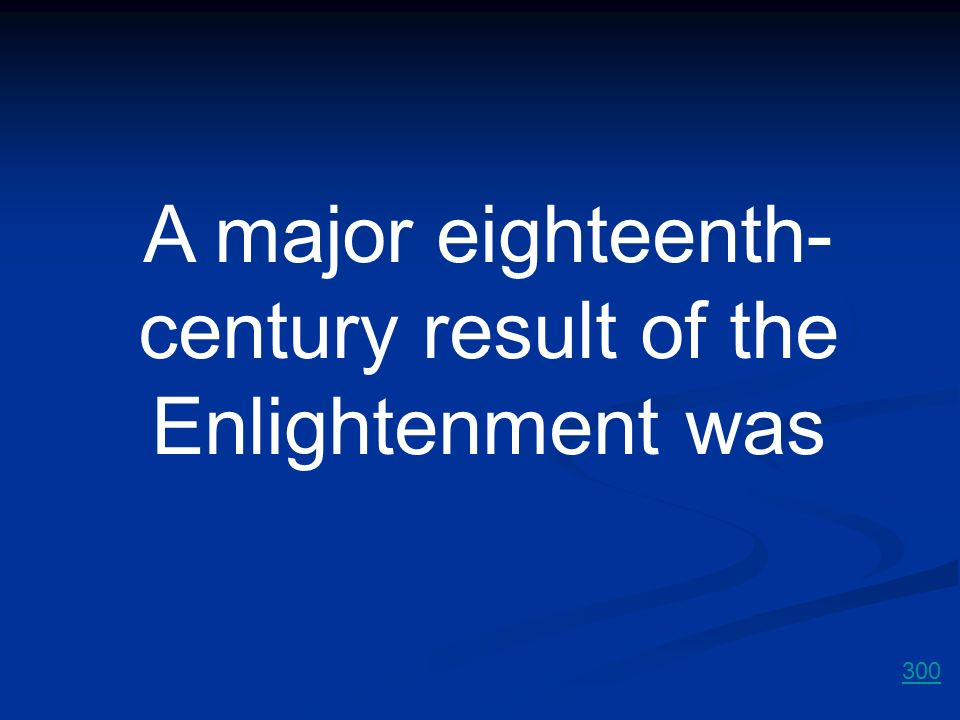 A major eighteenth- century result of the Enlightenment was