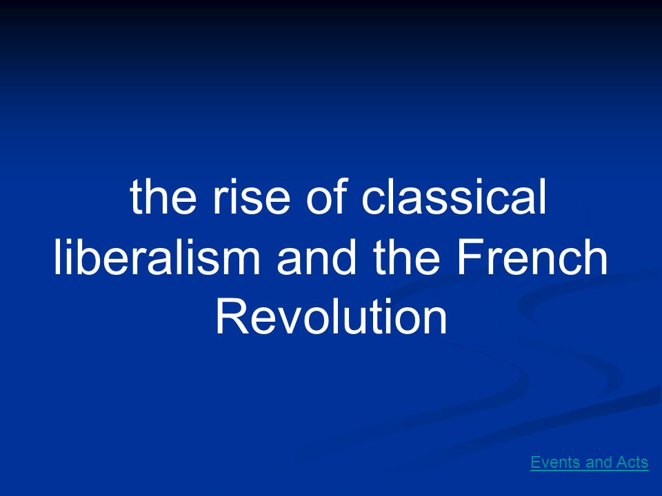 the rise of classical liberalism and the French Revolution