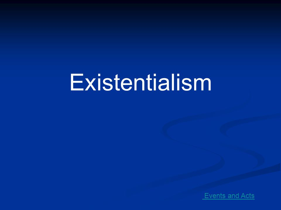 Existentialism Events and Acts