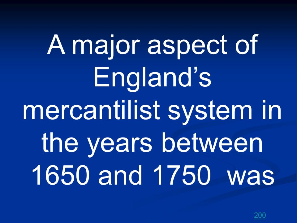 A major aspect of England's mercantilist system in the years between 1650 and 1750 was