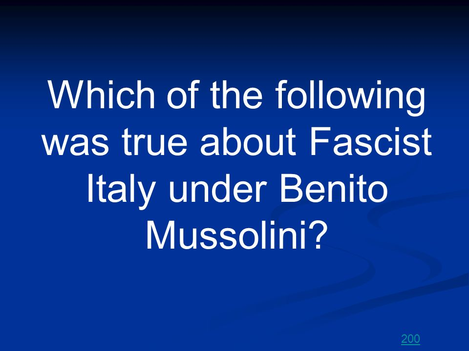 Which of the following was true about Fascist Italy under Benito Mussolini