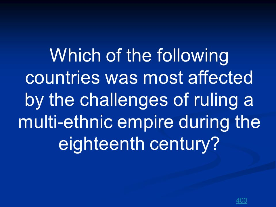 Which of the following countries was most affected by the challenges of ruling a multi-ethnic empire during the eighteenth century